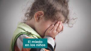 El miedo en los niños, es una emoción básica y necesaria
