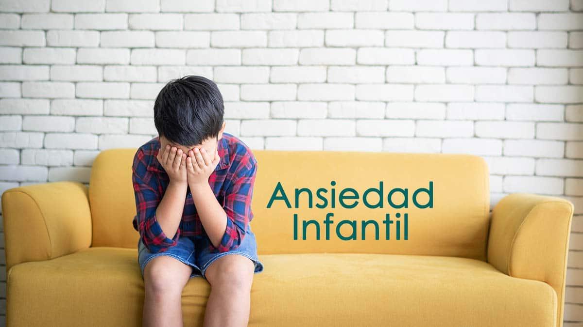 Qué es la ansiedad infantil, sus causas y tratamiento